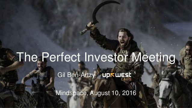 Mindspace, August 10, 2016 The Perfect Investor Meeting Gil Ben-Artzy