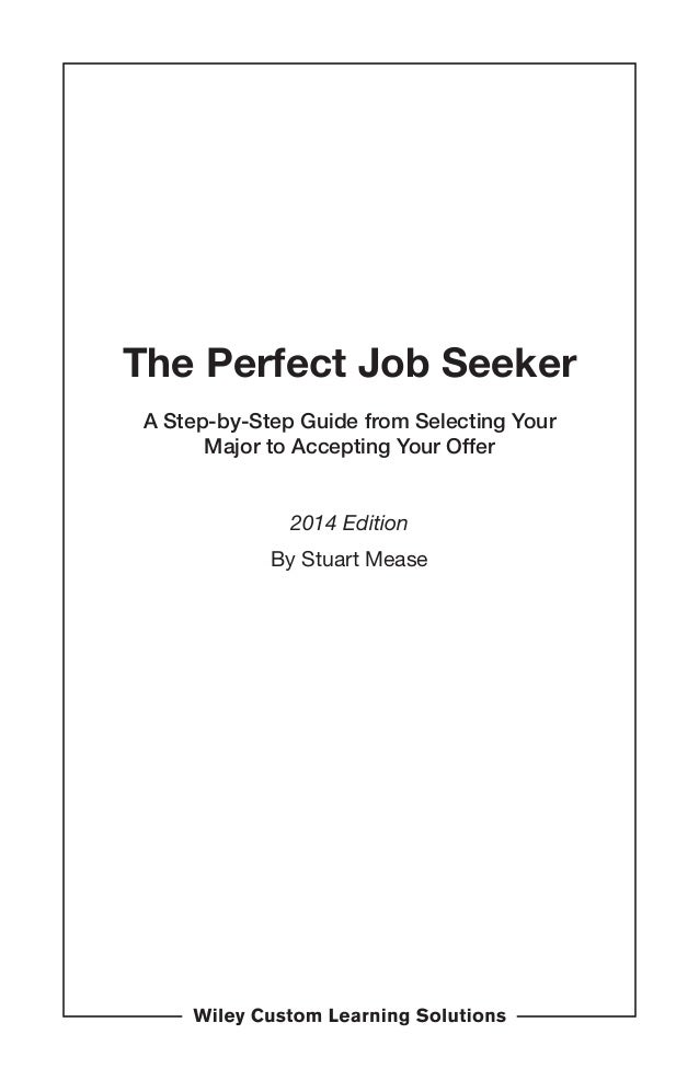 The Perfect Job Seeker A Step-by-Step Guide from Selecting Your Major to Accepting Your Offer 2014 Edition By Stuart Mease