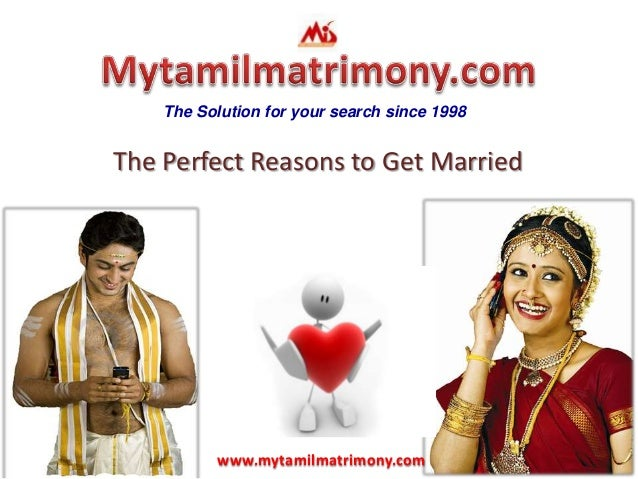 The Solution for your search since 1998The Perfect Reasons to Get Marriedwww.mytamilmatrimony.com