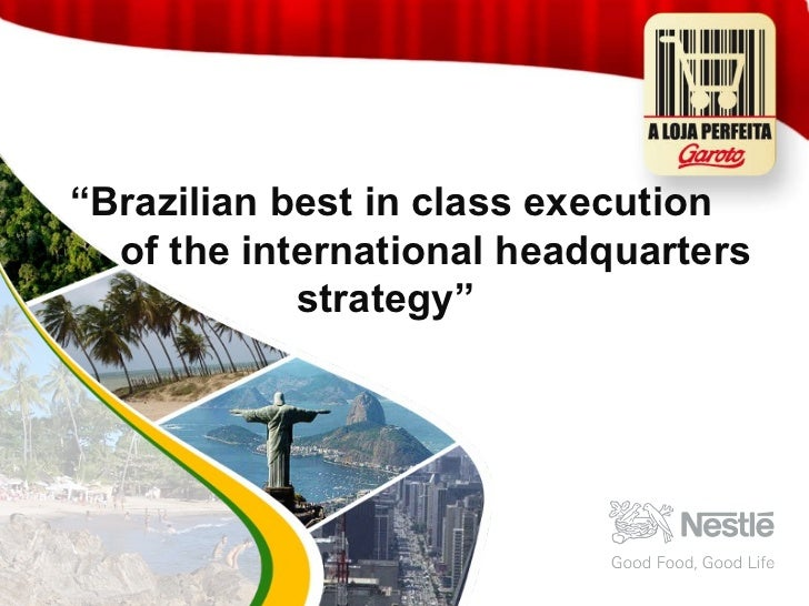 """"""" Brazilian best in class execution  of the international headquarters  strategy"""""""