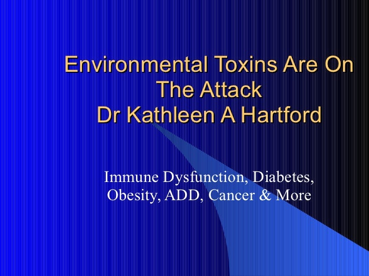Environmental Toxins Are On The Attack Dr Kathleen A Hartford Immune Dysfunction, Diabetes, Obesity, ADD, Cancer & More
