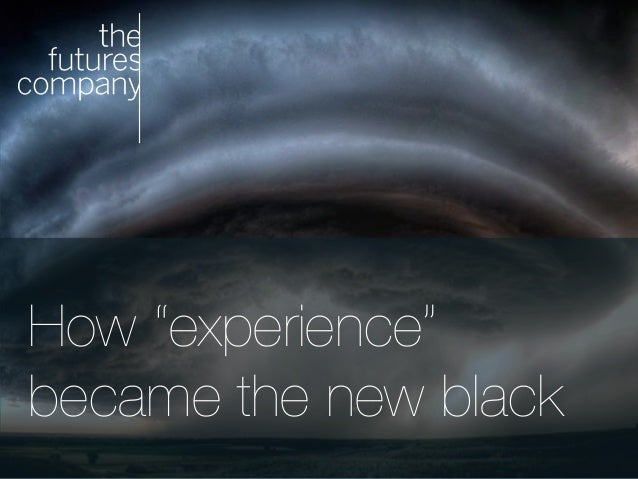 "The Futures Company 2012 © ‫׀‬ 1 How ""experience"" ! became the new black"