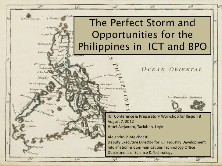 The Perfect Storm and   Opportunities for thePhilippines in ICT and BPO      ICT Conference & Preparatory Workshop for Reg...