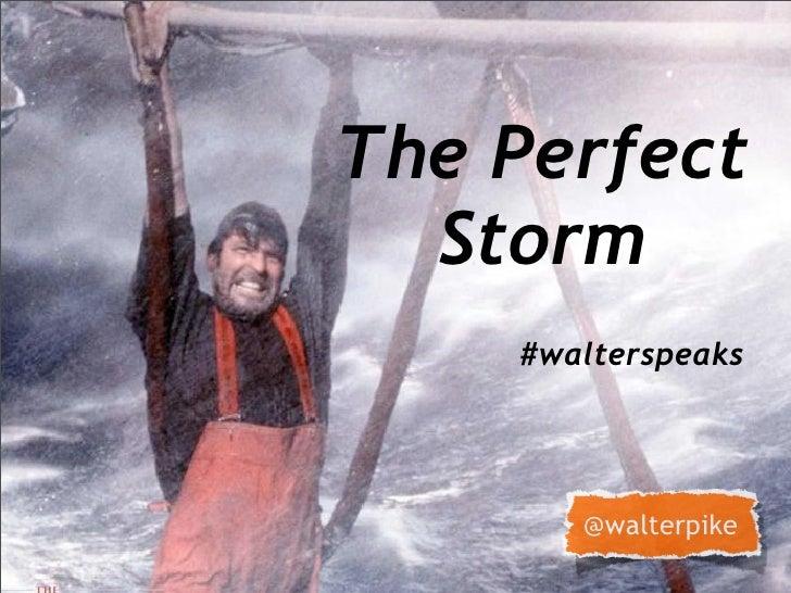 The Perfect  Storm    #walterspeaks       @walterpike