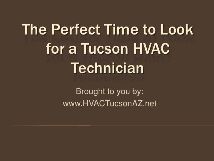 The Perfect Time to Look   for a Tucson HVAC       Technician       Brought to you by:     www.HVACTucsonAZ.net