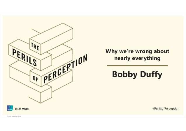 1Perils of Perception | 2018Perils of Perception | 2018 Why we're wrong about nearly everything Bobby Duffy #PerilsofPerce...
