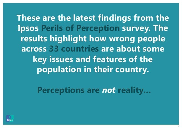 2 These are the latest findings from the Ipsos Perils of Perception survey. The results highlight how wrong people across ...