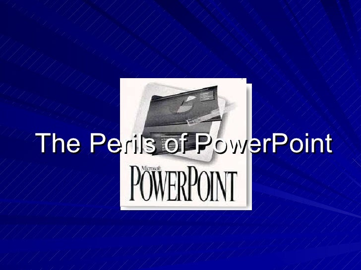 The Perils of PowerPoint