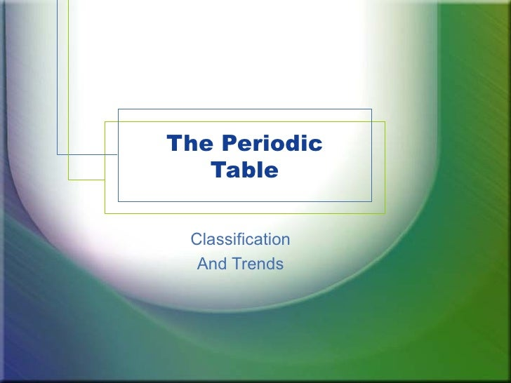 The Periodic   Table Classification  And Trends