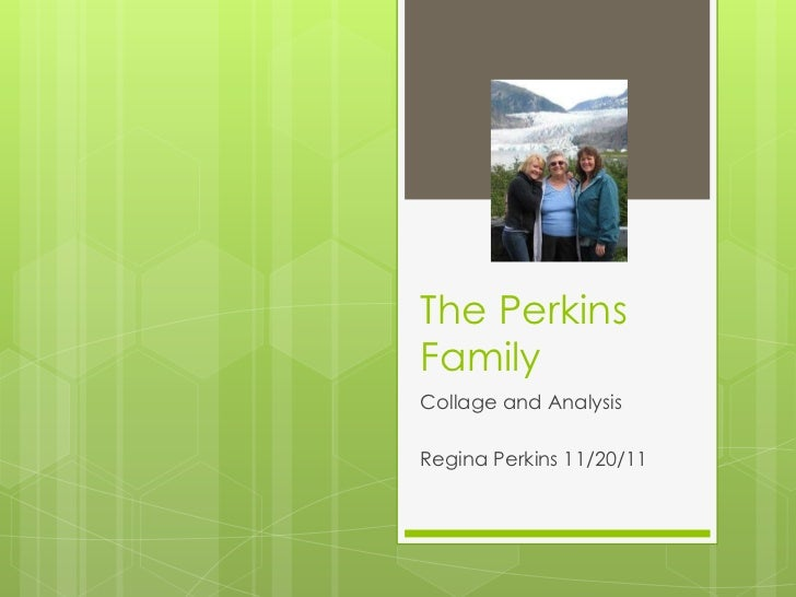 The PerkinsFamilyCollage and AnalysisRegina Perkins 11/20/11