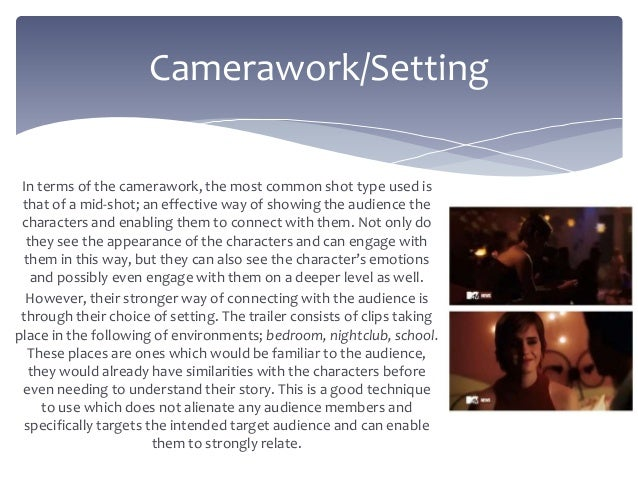In terms of the camerawork, the most common shot type used is that of a mid-shot; an effective way of showing the audience...