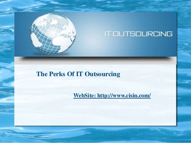 The Perks Of IT Outsourcing WebSite: http://www.cisin.com/