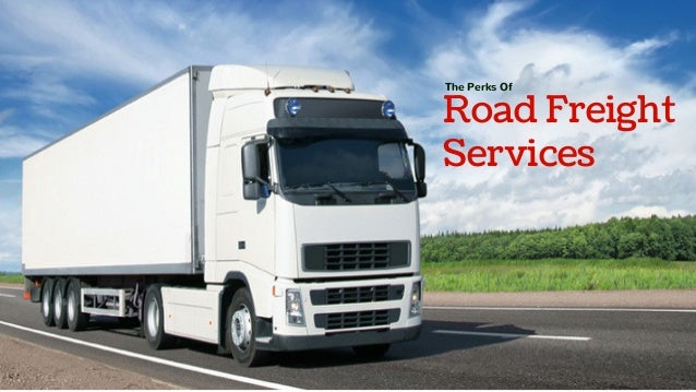 Road Freight Services The Perks Of