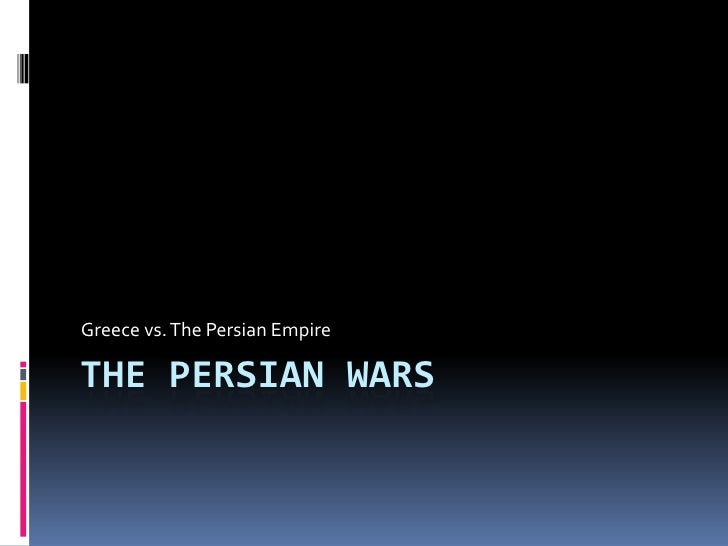 The Persian Wars<br />Greece vs. The Persian Empire<br />