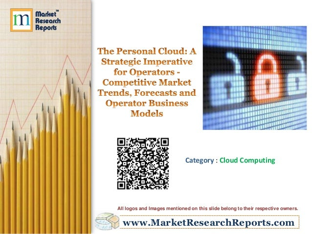 www.MarketResearchReports.com Category : Cloud Computing All logos and Images mentioned on this slide belong to their resp...