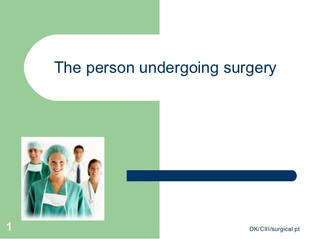 The person undergoing surgery1                            DK/CIII/surgical pt