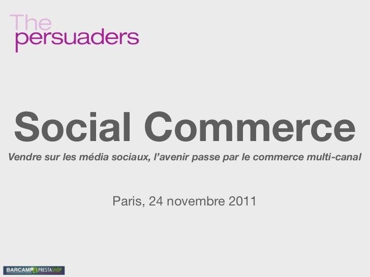 Social CommerceVendre sur les média sociaux, l'avenir passe par le commerce multi-canal                     Paris, 24 nove...