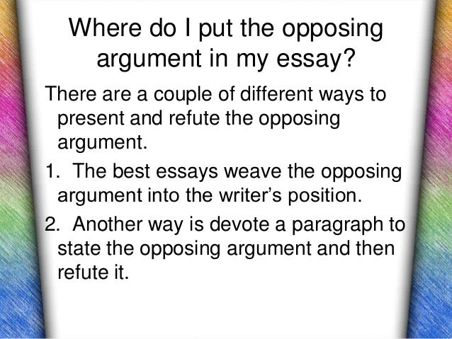 opposition argument essay Occasions for argumentative essays argument assumes actual opposition to your has the best chance of becoming a successful argumentative essay.