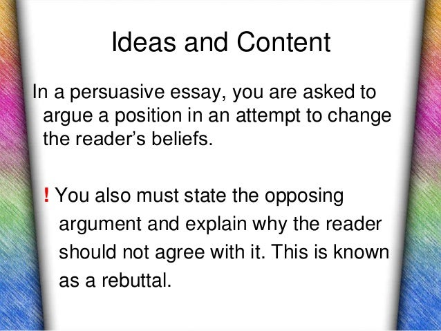 opposing argument in persuasive essay An argumentative essay has the purpose to convince the reader of the validity of  your point of view appeals  then presents and refutes opposing arguments.