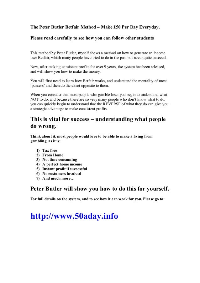 The Peter Butler Betfair Method – Make £50 Per Day Everyday. Please read carefully to see how you can follow other student...