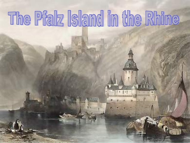 The Pfalz                  Castle• Approximately 800  years ago.• Built for generating  revenue from boats  traveling alon...