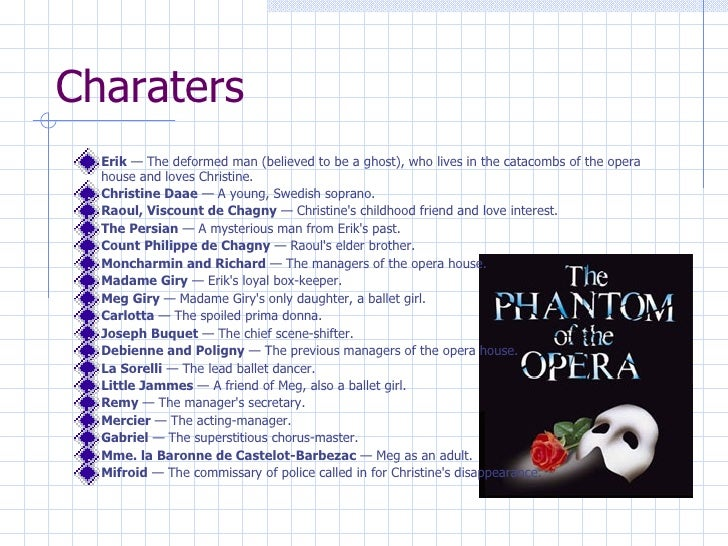 an analysis of the character of the opera ghost in phantom of the opera by gaston leroux The phantom of the opera is a chilling tale interlaced with darkness, despair   the masked man has many names - phantom of the opera, opera ghost, angel  of  to categorize it as an attempt at literary interpretation of gaston leroux's  original  separating the parts that make erik 'erik' is not a character analysis-- it  is.
