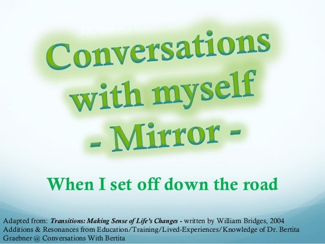 When I set off down the road Adapted from: Transitions: Making Sense of Life's Changes - written by William Bridges, 2004 ...