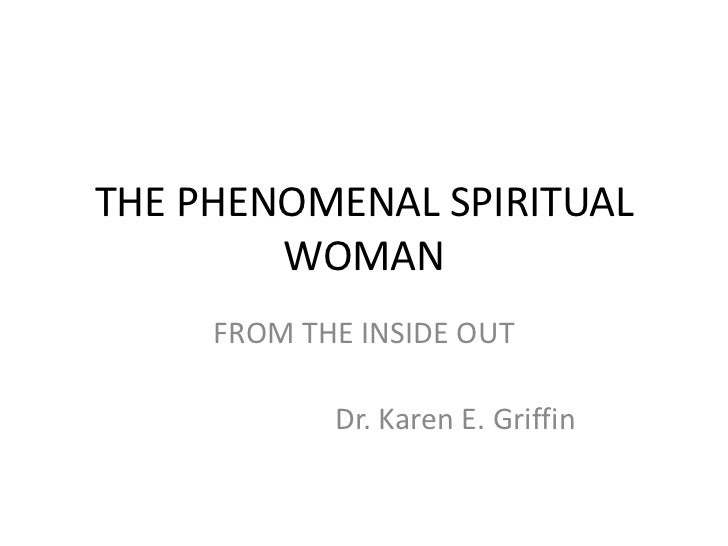 THE PHENOMENAL SPIRITUAL        WOMAN     FROM THE INSIDE OUT            Dr. Karen E. Griffin