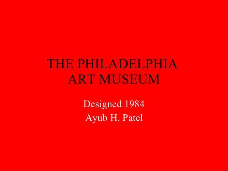 THE PHILADELPHIA  ART MUSEUM Designed 1984 Ayub H. Patel
