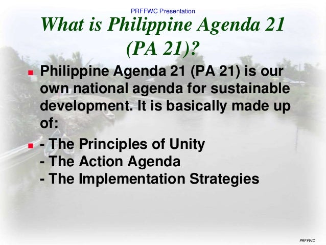 the philippine agenda 21 Philippine agenda 21beginningsat the 1992 earth summit in rio de janeiro in brazil, over 160 countries, including the philippines, pledged to pursue sustainable development as embodied in agenda 21.