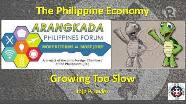 Growing Too Slow Jojo P. Javier The Philippine Economy