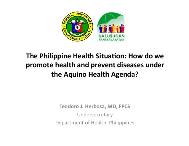 The	   Philippine	   Health	   Situa/on:	   How	   do	   we	    promote	   health	   and	   prevent	   diseases	   under	 ...