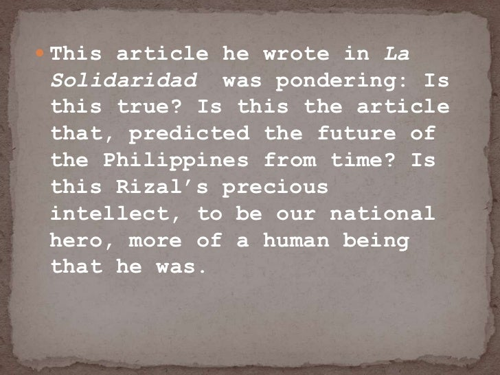 the philippines a century hence To buttress his defense of the native's pride and dignity as people, rizal wrote  three significant essays while abroad: the philippines a century hence, the.