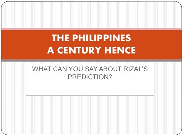 analysis of philippines a century hence essay The philippines: a century hence  however, just recently, the philippine economy has been the subject of analysis and forecasted to leapfrog and become the 16th largest economy in the world by 2050, according to a study by the hongkong and shanghai banking corp (hsbc)  the philippines in the 21st century.