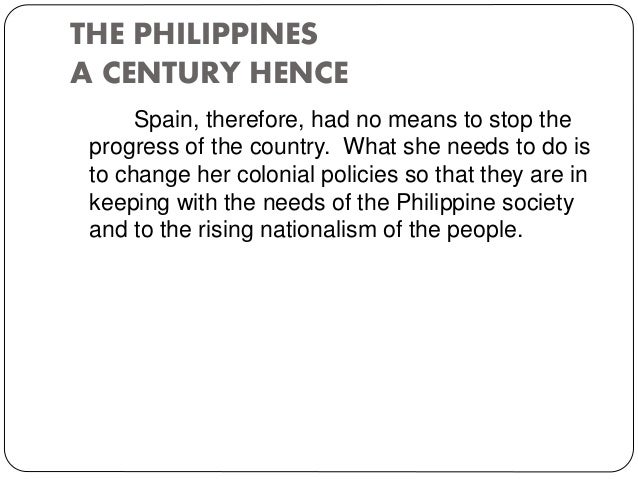 the philippines a century hence The works and writings of dr jose rizal  the philippines a century hence: summary and analysis to the young women of malolos: summary and.