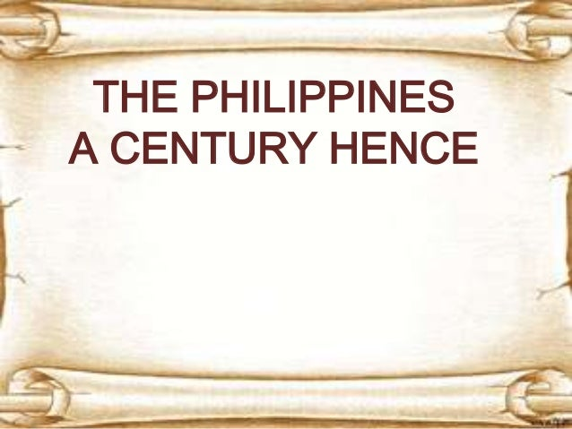 the philippines a century hence The philippines a century hence item preview remove-circle topics philippines publisher manila : philippine education company.