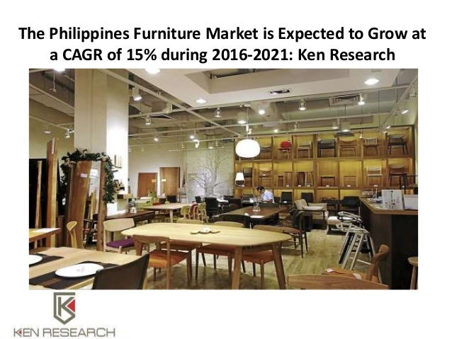The Philippines Furniture Market Is Expected To Grow At A CAGR Of 15%  During 2016 ...