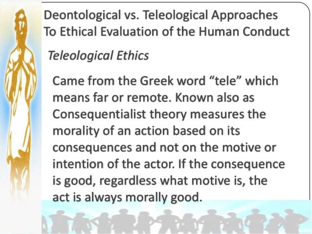 teleological and deontological ethical systems essay Check out our top free essays on deontological to help you write your own essay adj 235 week 2 individual deontological versus teleological ethical systems.