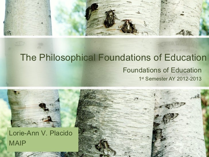 The Philosophical Foundations of Education                          Foundations of Education                              ...
