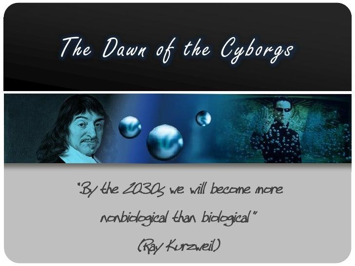 The Dawn of the Cyborgs