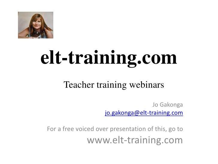 elt-training.com      Teacher training webinars                                      Jo Gakonga                     jo.gak...