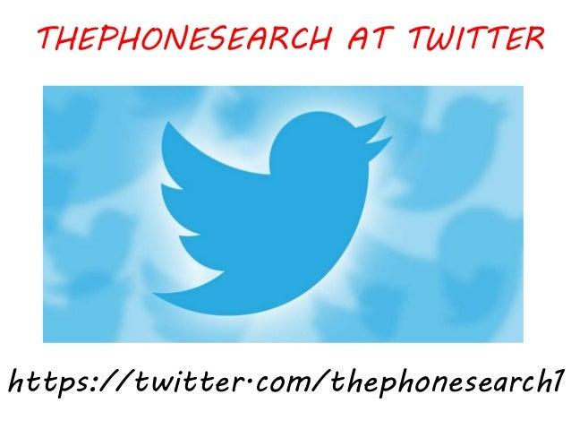 THEPHONESEARCH AT TWITTER https://twitter.com/thephonesearch1