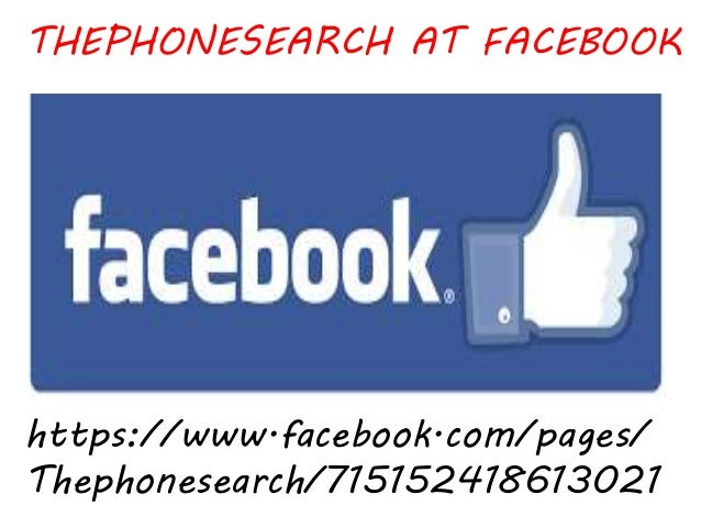 THEPHONESEARCH AT FACEBOOK https://www.facebook.com/pages/ Thephonesearch/715152418613021
