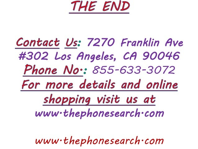 www.thephonesearch.com 7270 Franklin Ave #302 Los Angeles, CA 90046 855-633-3072 www.thephonesearch.com