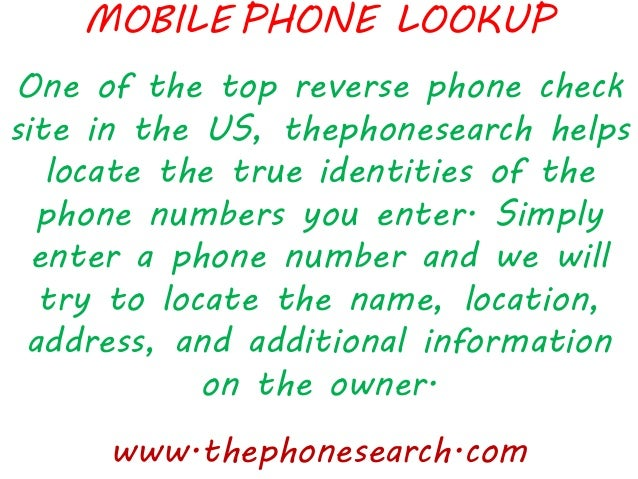 MOBILE PHONE LOOKUP www.thephonesearch.com One of the top reverse phone check site in the US, thephonesearch helps locate ...