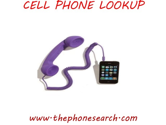 CELL PHONE LOOKUP www.thephonesearch.com