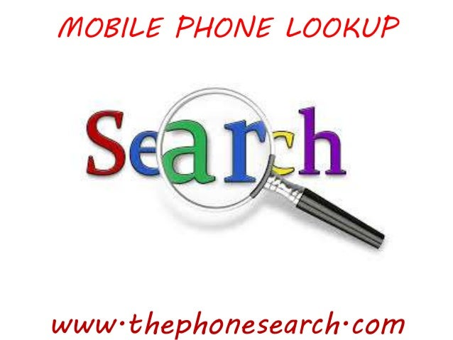 MOBILE PHONE LOOKUP www.thephonesearch.com