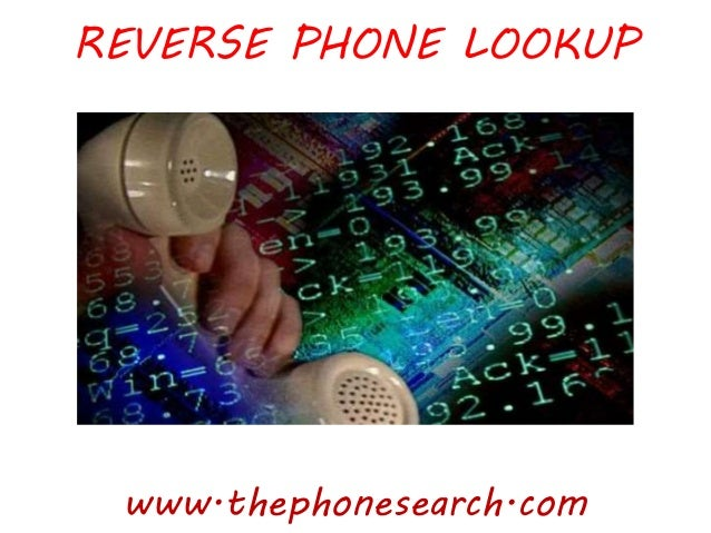 REVERSE PHONE LOOKUP www.thephonesearch.com