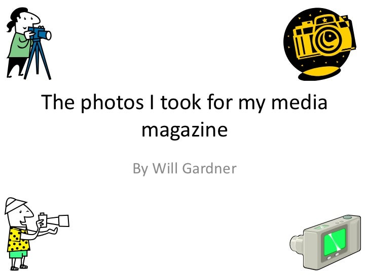 The photos I took for my media          magazine         By Will Gardner