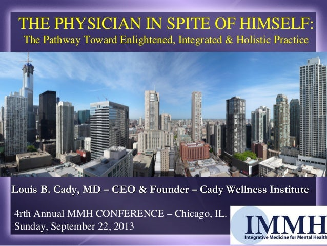 4rth Annual MMH CONFERENCE – Chicago, IL. Sunday, September 22, 2013 THE PHYSICIAN IN SPITE OF HIMSELF: The Pathway Toward...